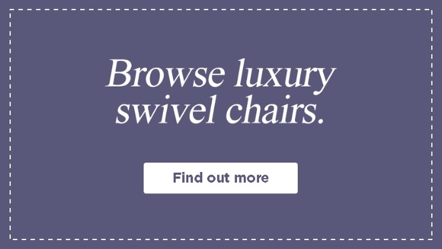 Browse luxury swivel chairs at HSL.